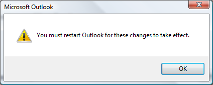 4. You will receive a warning that you must restart Outlook. Click OK on the warning, then close Outlook. 5.