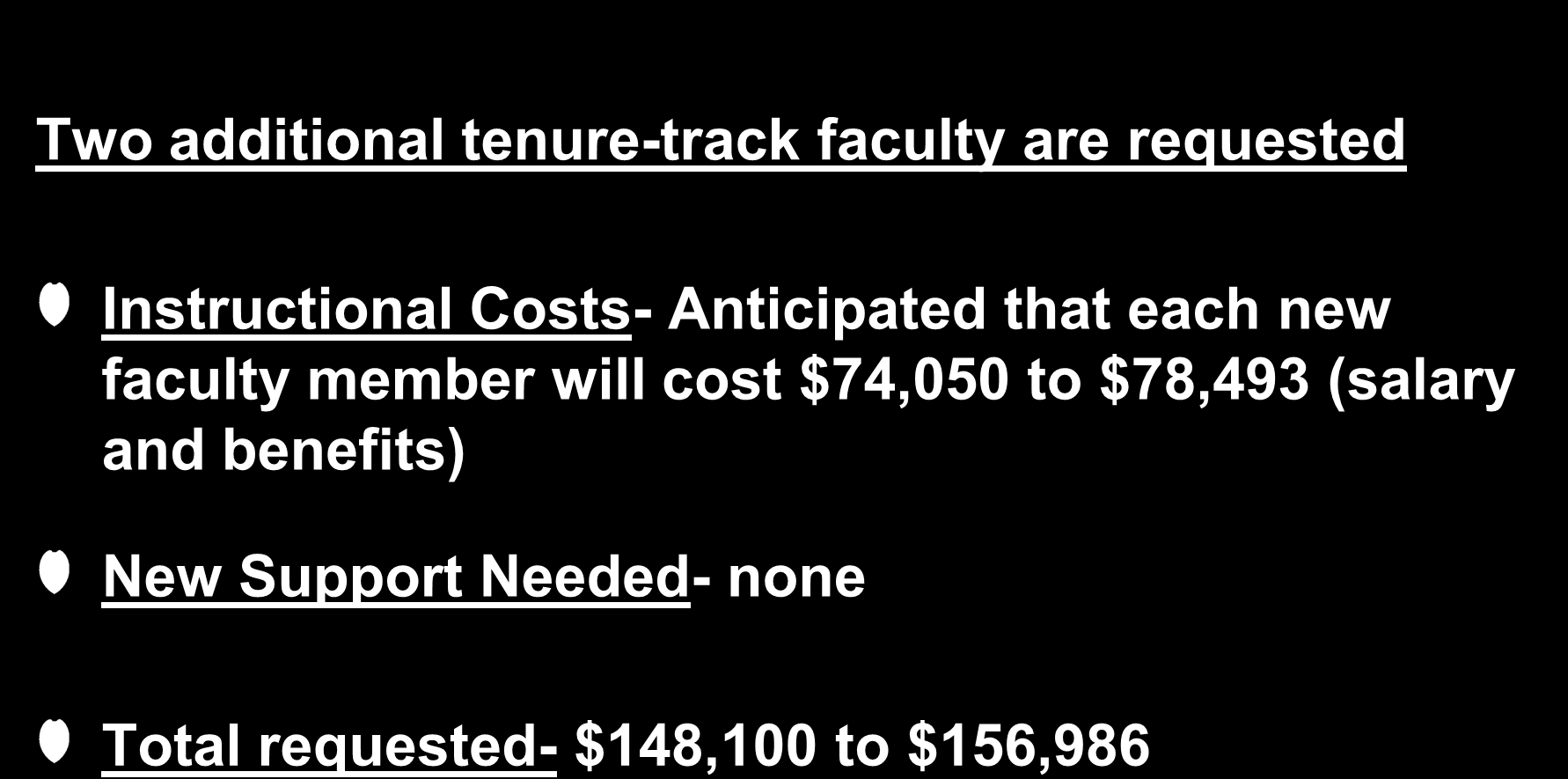 Criteria #9: Costs and Other Expenses Two additional tenure-track faculty are requested Instructional Costs- Anticipated that each