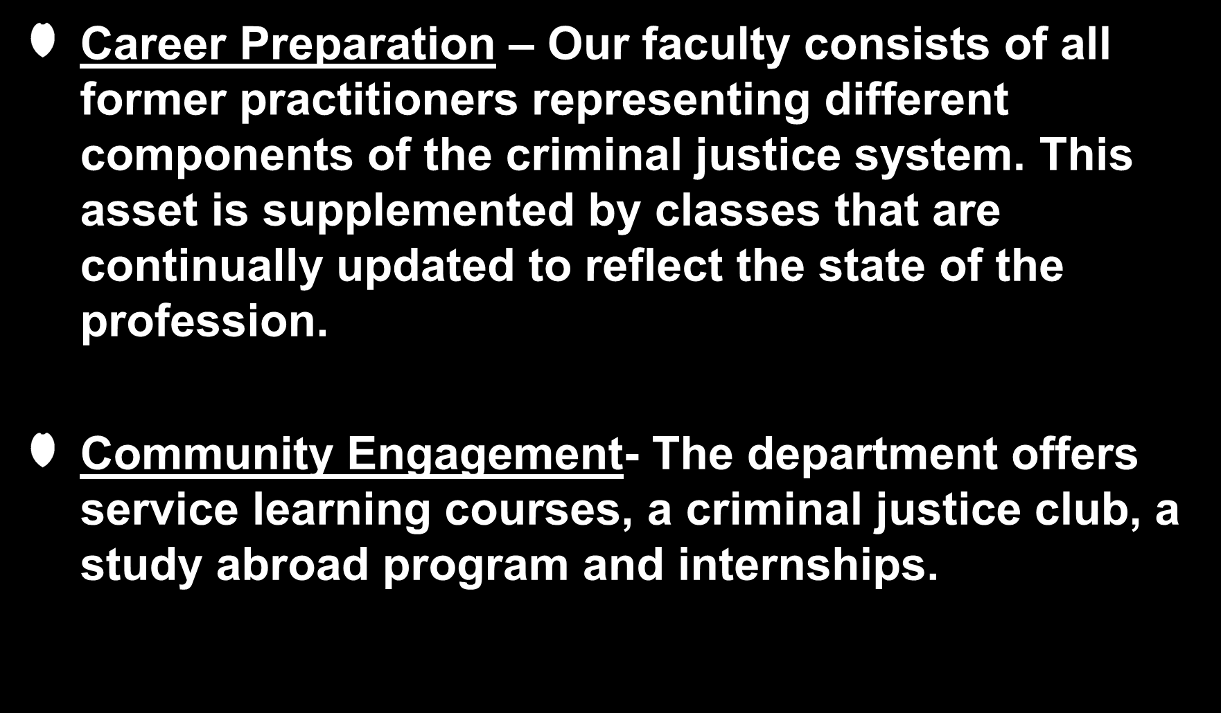 Career Preparation Our faculty consists of all former practitioners representing different components of the criminal justice system.