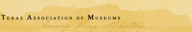 [Home] TAM Succession Plan Texas Association of Museums 101 Summit Avenue, Suite 802 Fort Worth, TX 76102 Telephone: 817-332-1177 Fax: 817-332-1179 Email: admin@texasmuseums.