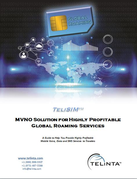 TeliSIM TM MVNO Solution for Highly Profitable Global Roaming Services This paper explains how you can participate in the fast-growing MVNO marketplace, offering Global
