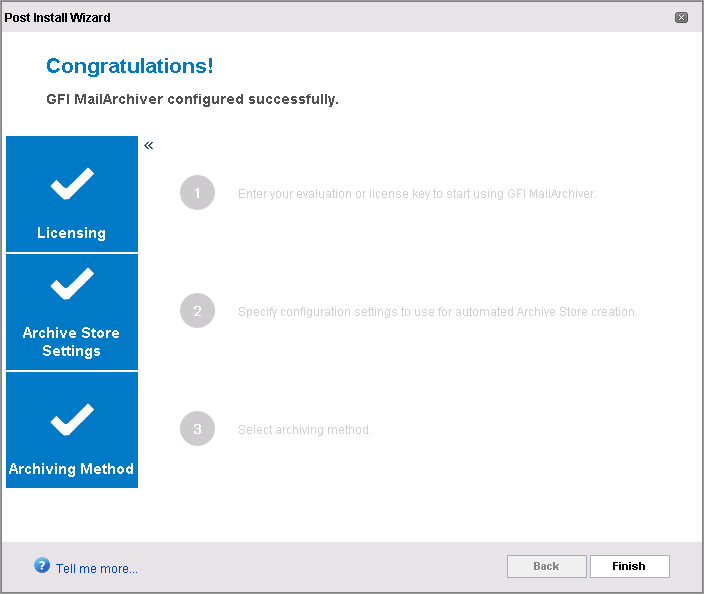 Screenshot 24: Post Install Wizard completed successfully Confirm that the setup for Licensing, the Archive Store Settings and Archiving Method are marked as completed and click Finish. 3.