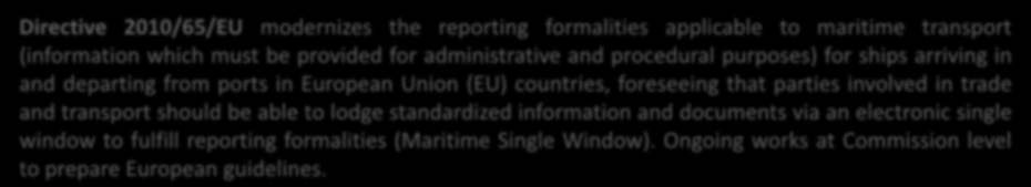 Facilities in the Maritime Sector: Directive 2010/65/EU Directive 2010/65/EU modernizes the reporting formalities applicable to maritime transport (information which must be provided for