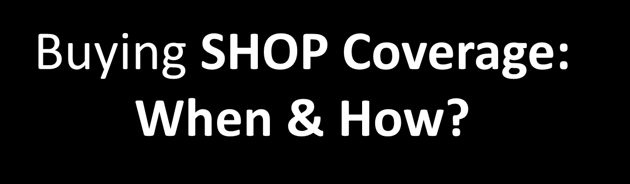 Buying SHOP Coverage: When & How? When can you offer a SHOP Qualified Health Plan?