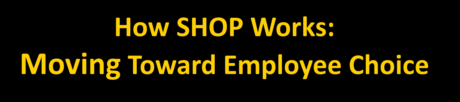 How SHOP Works: Moving Toward Employee Choice A key goal of the SHOP: Options for small employers and their employees Such as offering employees a single plan or a choice of plans Employee Choice has