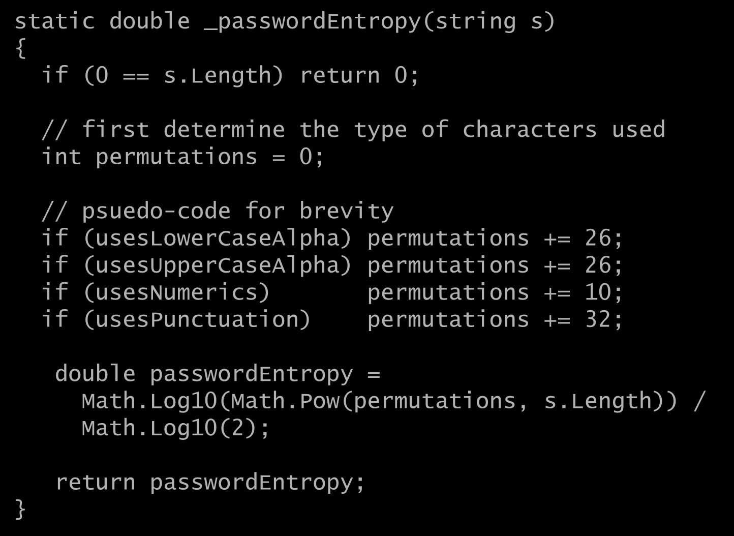 Calculating the entropy of a password static double _passwordentropy(string s) { if (0 == s.