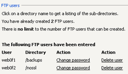 34 Settings FTP Users You can create additional FTP users besides your main FTP user, for example if you want to allow friends or colleagues to set up a web site in one of your home site s