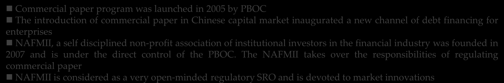 2.2 Major Breakthrough Commercial Paper Commercial paper program was launched in 2005 by PBOC The introduction of commercial paper in Chinese capital market inaugurated a new channel of debt