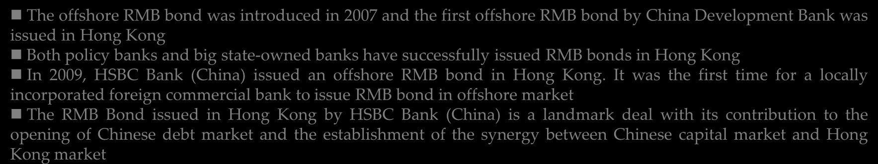 2.2 Major Breakthrough Offshore RMB Bond The offshore RMB bond was introduced in 2007 and the first offshore RMB bond by China Development Bank was issued in Hong Kong Both policy banks and big