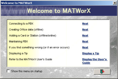 Chapter 3 How to Configure Communication Link 4. The Welcome to MATWorX dialog is displayed. Click Next in Connecting to a PBX. Welcome to MATWorX dialog 5.
