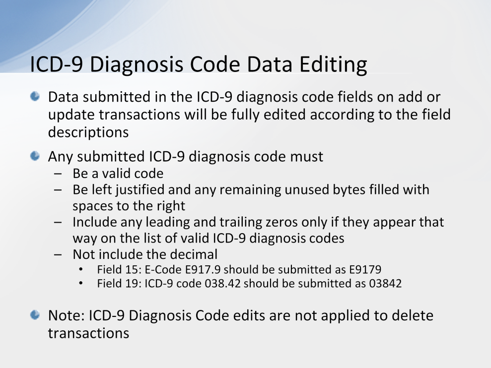 Whenever data is submitted in any of the ICD-9 diagnosis code fields (i.e., the Alleged Cause of Injury, Incident, or Illness (Field 15) and/or the diagnosis code fields (beginning in Field 19) on an