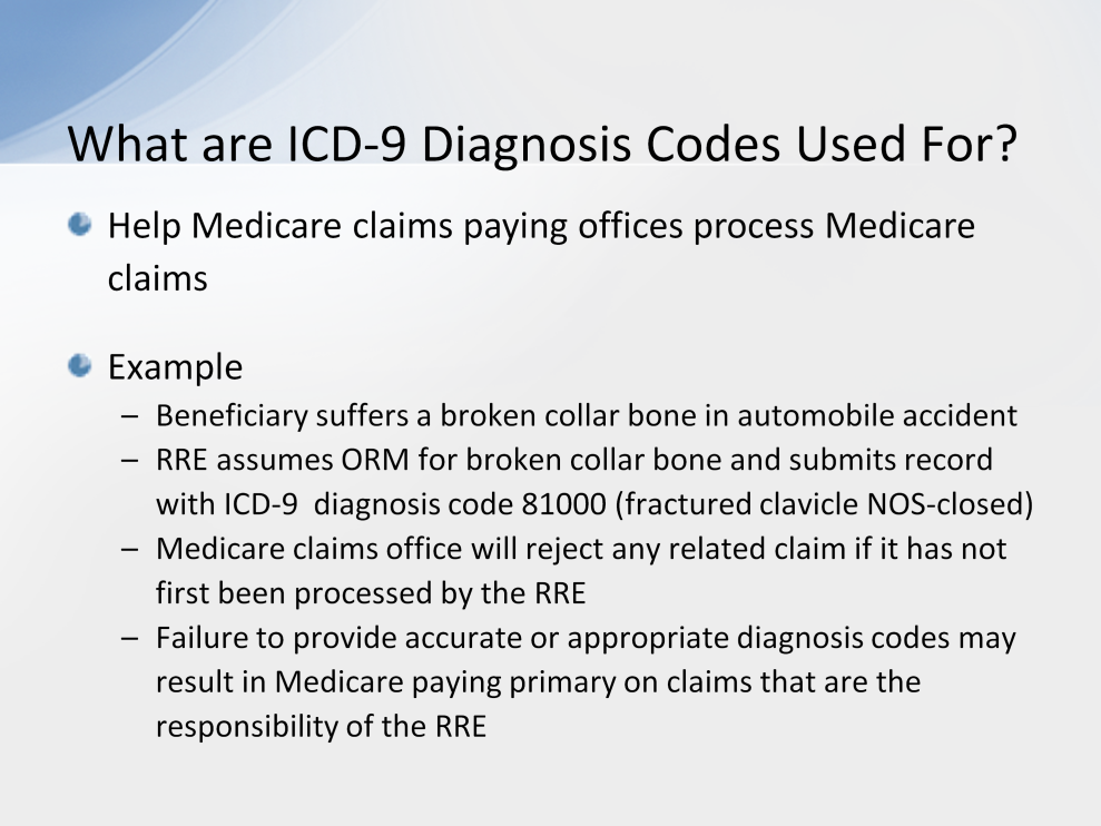 ICD-9 diagnosis codes submitted by RREs on Section 111 Claim Input Files are used by Medicare claims paying offices to help process Medicare claims.