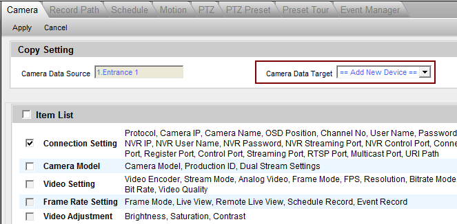 Add or configure cameras via Copy setting A third way is to utilize the Copy Setting function to add device to the NVR. 1. Go to Active Setup -> Camera Setup -> Camera.