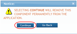 Figure 68: First Confirmation for Deleting a Component 3. Select the appropriate action: You may cancel the action at this point by selecting the Go Back button.