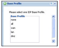 2.5 IDP Profile Configuration IDP (Intrusion, Detection and Prevention) detects malicious or suspicious packets and protects against network-based intrusions.