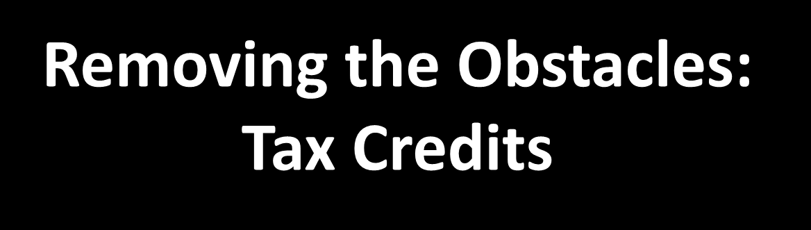 Removing the Obstacles: Tax Credits The Small Business Health Care Tax Credit Is available to those employers : With fewer than 25 full time equivalent employees Whose employees wages average less