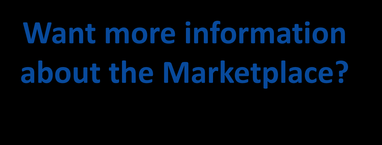 Want more information about the Marketplace? Stay Connected Sign up to get email and text alerts at signup.healthcare.