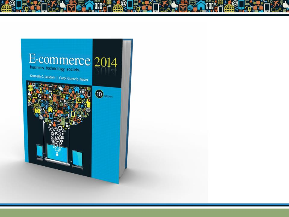 E-commerce 2014 business. technology. society. tenth edition Kenneth C.