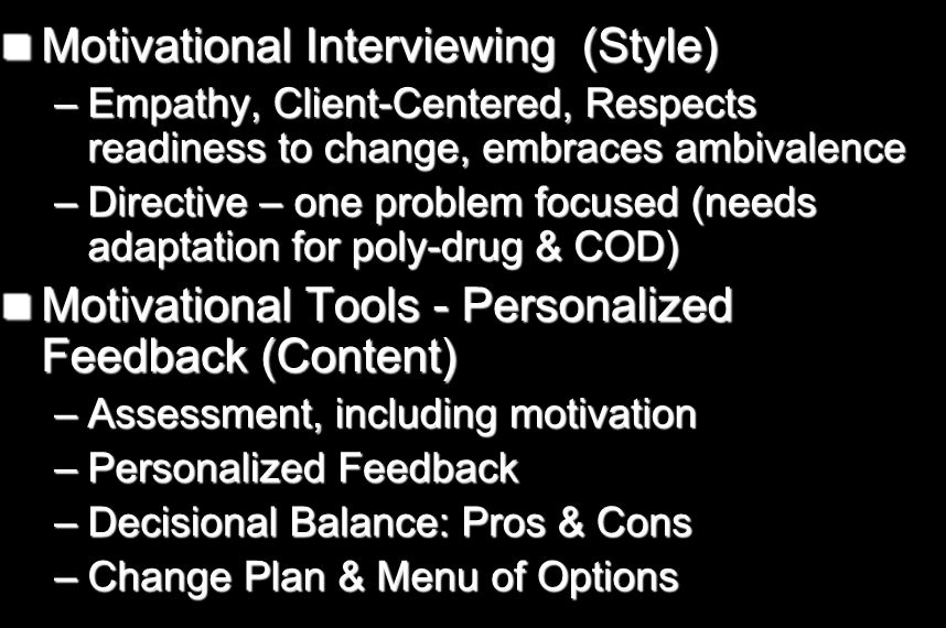MET = MI + Feedback Tools Motivational Interviewing (Style) Empathy, Client-Centered, Respects readiness to change, embraces ambivalence Directive one problem focused (needs adaptation
