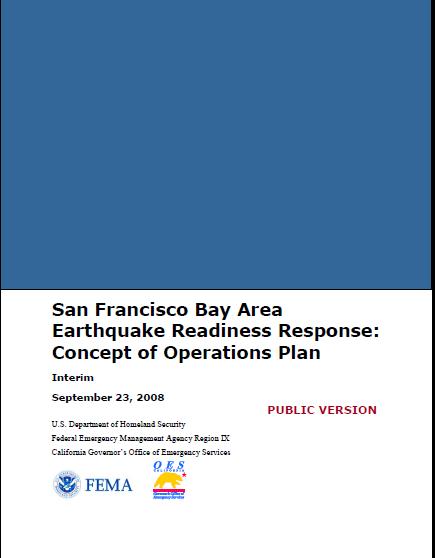 SF Bay Area Earthquake Readiness Response: Concept of Operations Plan (2008) Describes the joint response of the state and federal governments to a M 7.