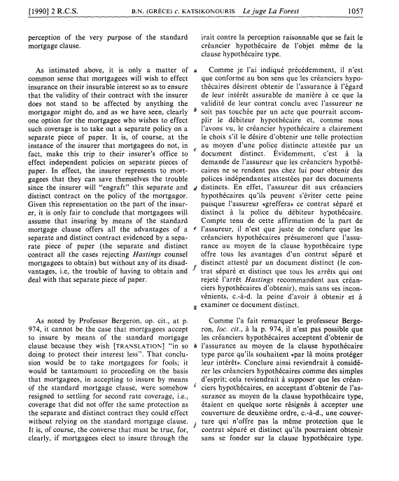 [1990] 2R.C.S. B.N. (GRECE) c. KATSIKONOURIS Le juge La Forest 1057 perception of the very purpose of the standard mortgage clause.