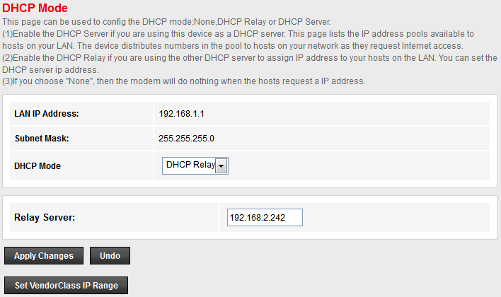 DHCP Relay Configuration 1. From the left-hand LAN menu, click on DHCP Settings. 2. From Services check ratio, click on DHCP Relay Mode. 3. Type DHCP server IP Addresses for DHCP Relay. 4.