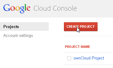 4. Create a project, e.g. owncloud-project 5. Select the project and choose the APIs & auth menu entry.