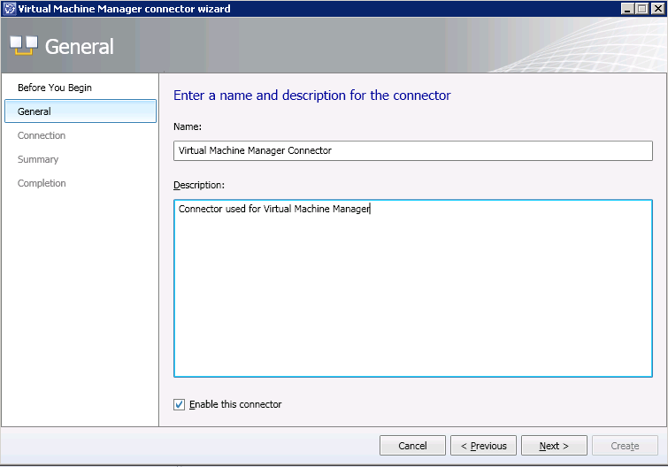 5. On the General page, type in the following details and select Next Name: Virtual Machine Manager Connector Description: Connector used for Virtual Machine Manager Enable this