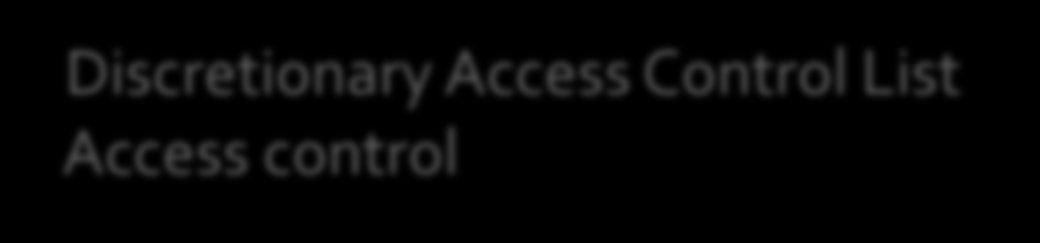 Access control lists Discretionary