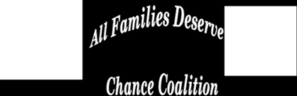 All Families Deserve a Chance Coalition The All Families Deserve a Chance Coalition (AFDC) was created in 1991 and is an advocacy organization that promotes public policy to improve the lives of all