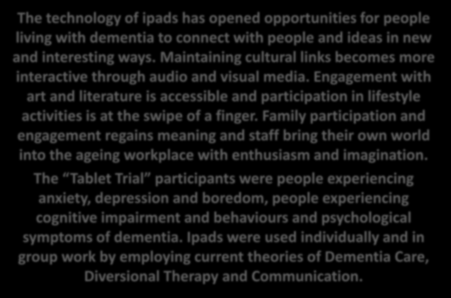 PARTICIPATION The technology of ipads has opened opportunities for people living with dementia to connect with people and ideas in new and interesting ways.