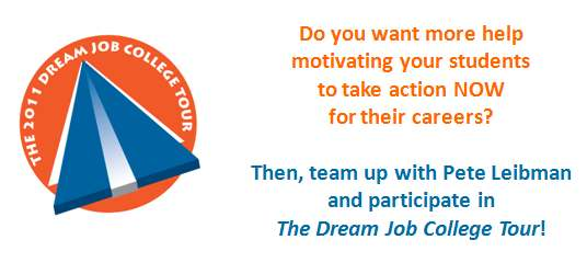 The Dream Job College Tour is a nationwide campaign created by Pete Leibman to increase awareness, participation, and support for Career Centers, while motivating students to be more proactive in