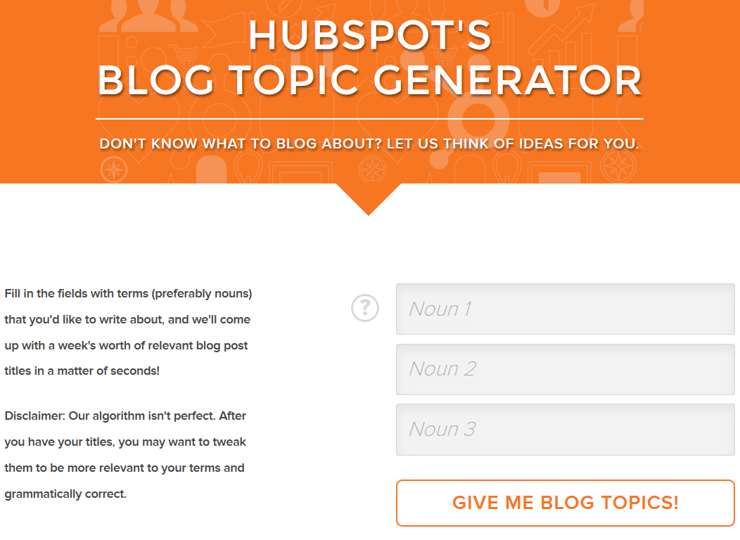 8. HUBSPOT S BLOG TOPIC GENERATOR Hubspot s Blog Topic Generator (http://www.hubspot.com/blog-topic-generator) is a fun tool for coming up with some initial ideas for blog posts.