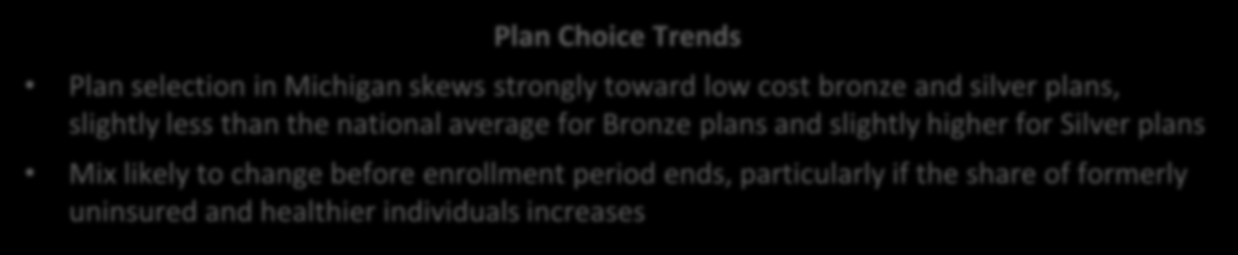 Bronze and Silver Plans Make the Majority of Public Exchange Enrollment Across the US and in Michigan Michigan 1 Plan Selection by Metal Level Enrollment Through Dec 2013 National Bronze Bronze 12%