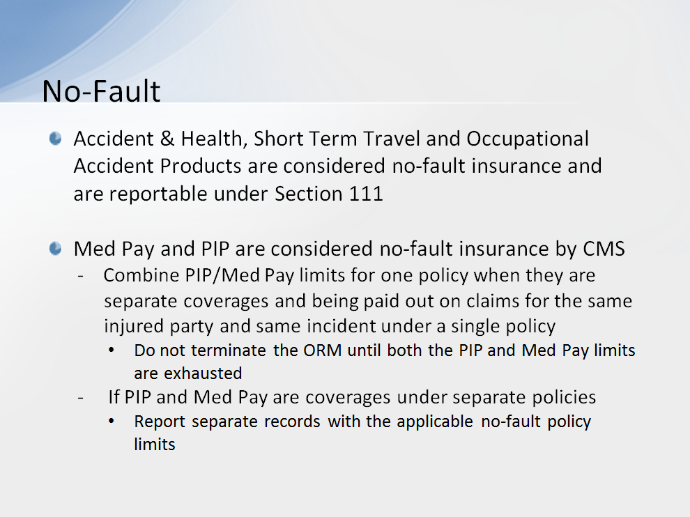 Accident & Health, Short Term Travel and Occupational Accident Products are considered no-fault insurance by CMS and reportable as such under Section 111.