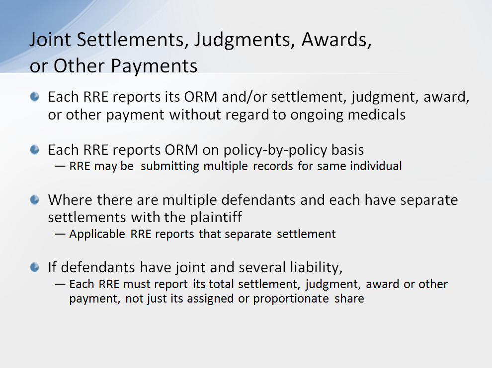 In the case of joint settlements, judgments, awards, or other payments, each RRE reports its ORM and/or settlement, judgment, award, other payment responsibility without regard to ongoing medicals.