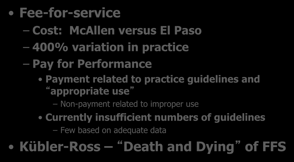 Payment Methods Fee-for-service Cost: McAllen versus El Paso 400% variation in practice Pay for Performance Payment related to practice guidelines and appropriate use