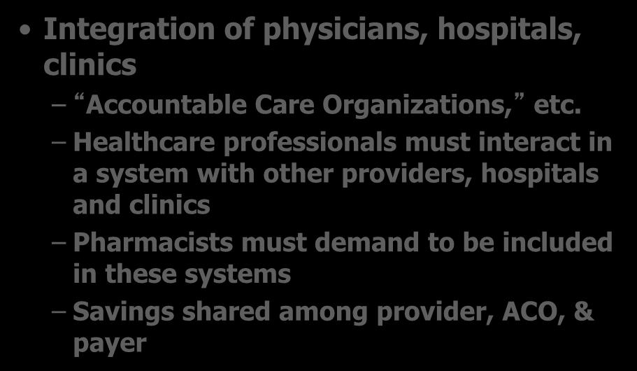 The Healthcare System Integration of physicians, hospitals, clinics Accountable Care Organizations, etc.