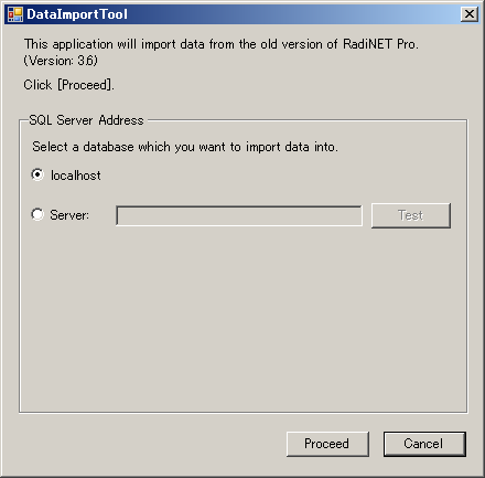 6. The DataImportTool screen appears. Specify the database location in SQL Server Address (generally specify [localhost]). After entering the information, click [Proceed]. 7.