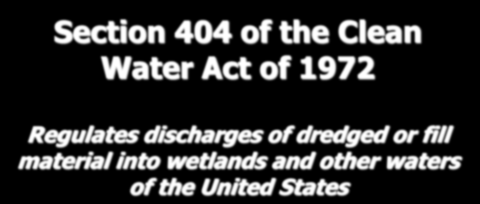 Section 404 of the Clean Water Act of 1972 Regulates discharges of