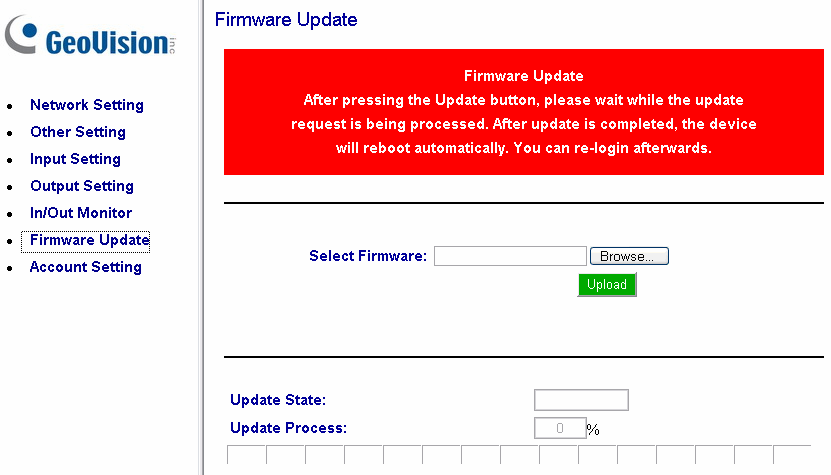 Updating Firmware IMPORTANT: For firmware update from Version 1.0 to the latest version, it is required to access the GV-I/O Box over the network on Windows XP.