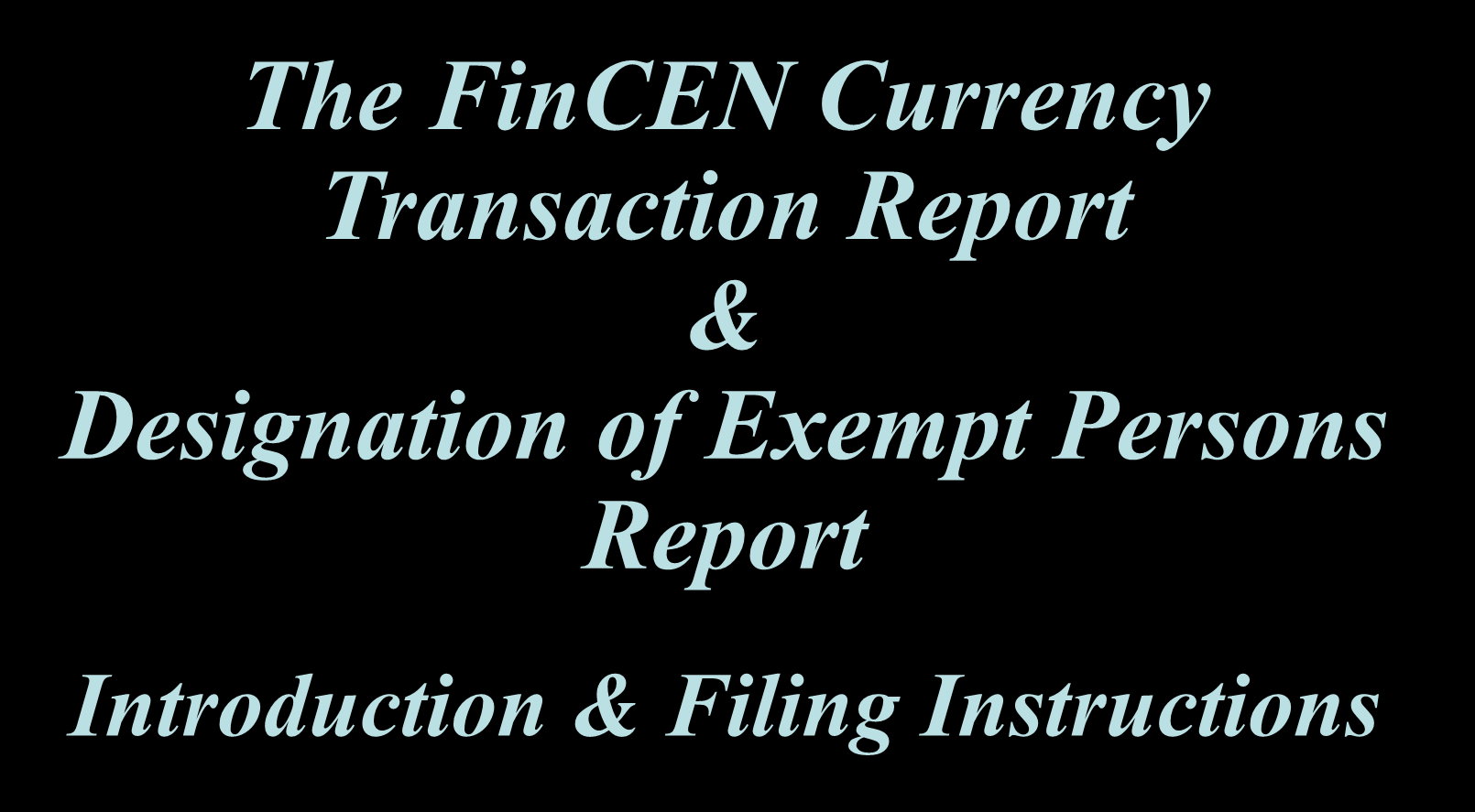 The FinCEN Currency Transaction Report & Designation of