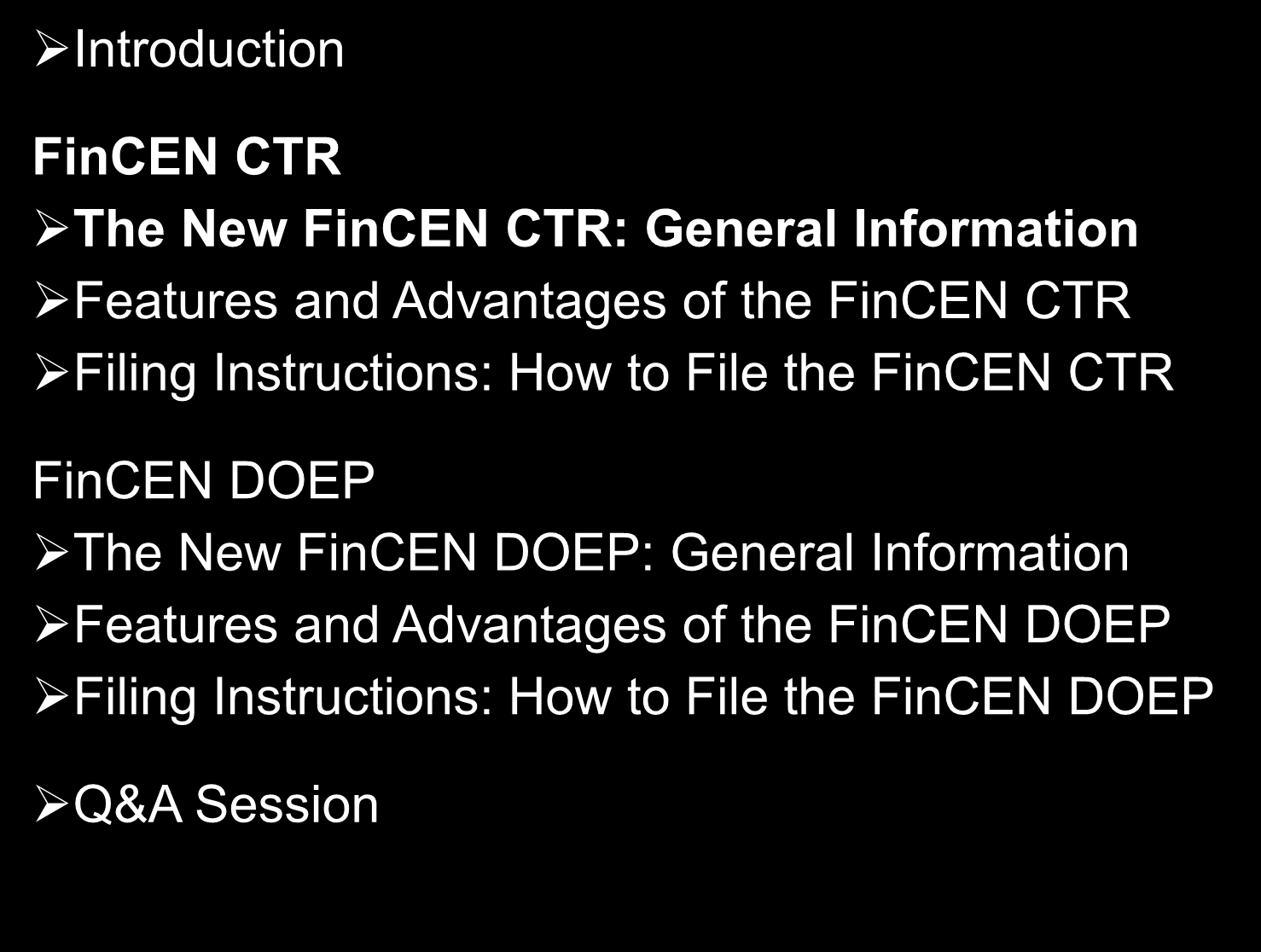 Agenda Introduction FinCEN CTR The New FinCEN CTR: General Information Features and Advantages of the FinCEN CTR Filing Instructions: How to File the FinCEN