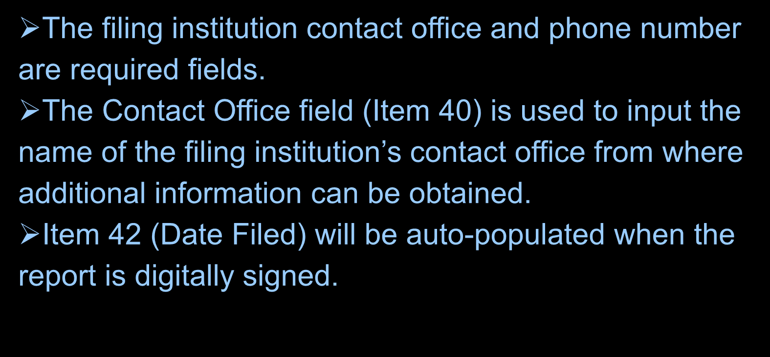 Filing Instructions: How to File the FinCEN CTR The filing institution contact office and phone number are required fields.