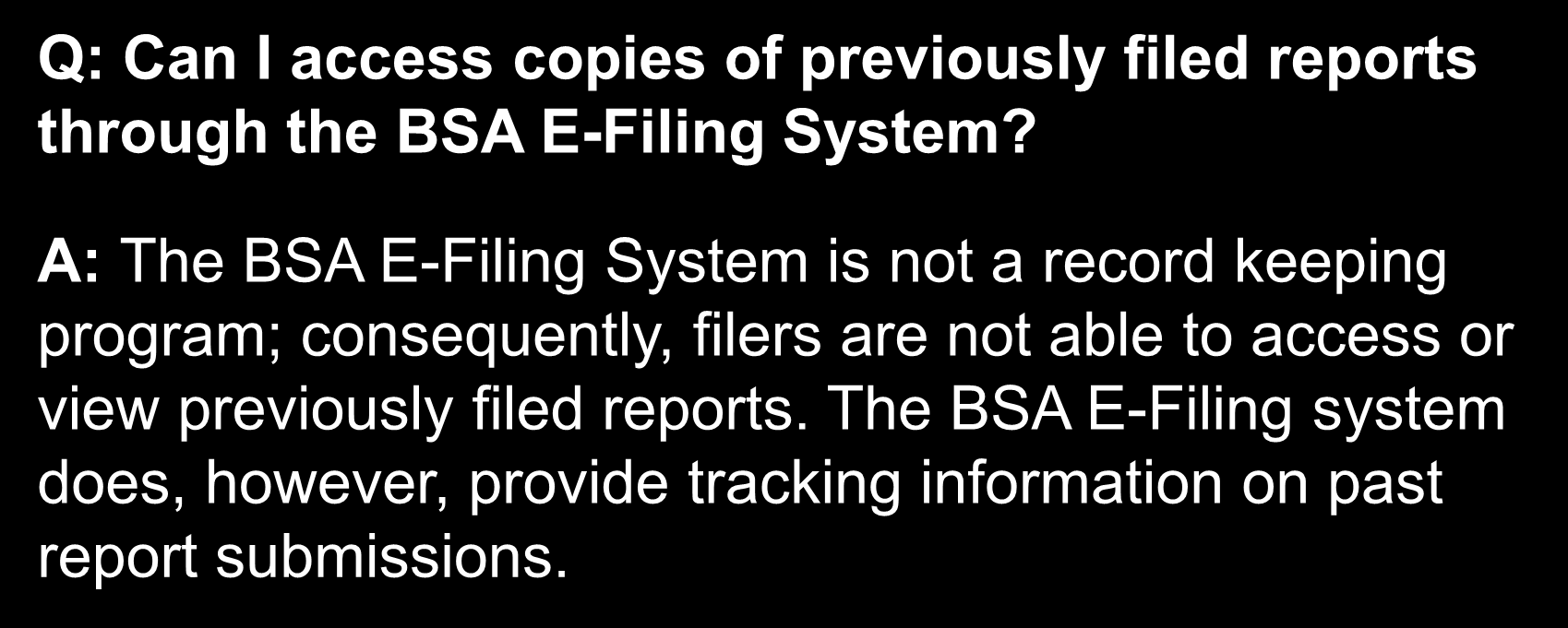 Frequently Asked Questions Q: Can I access copies of previously filed reports through the BSA E-Filing System?