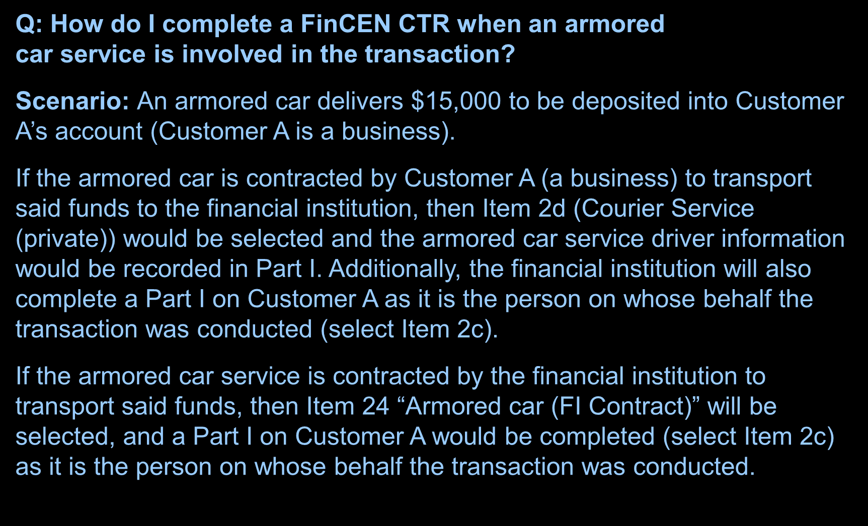 Frequently Asked Questions Q: How do I complete a FinCEN CTR when an armored car service is involved in the transaction?
