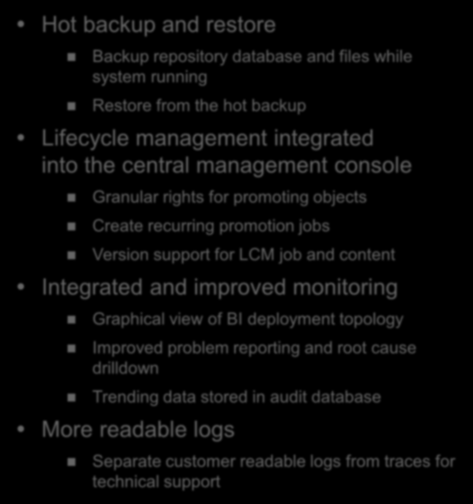 TCO Reductions Reduce IT support effort and cost Key New Capabilities Hot backup and restore Backup repository database and files while system running Restore