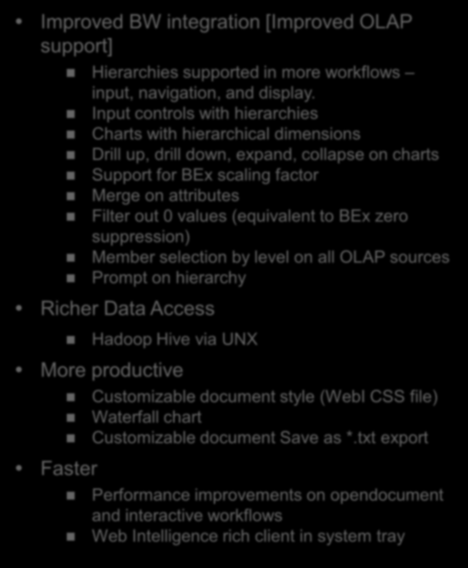 SAP BusinessObjects Web Intelligence for interactive reporting Improved BW integration [Improved OLAP support] Hierarchies supported in more workflows input, navigation, and display.