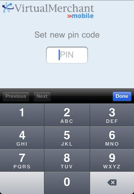 Getting Started Creating your PIN Code Creating your PIN Code The first time you launch VirtualMerchant Mobile you will be prompted to create a PIN code prior to accessing the main screen.
