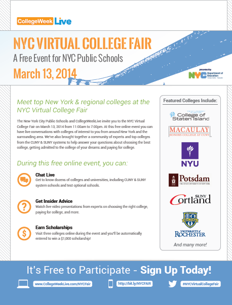 2014 NYC Virtual College Fair: How to promote Distribute NYC Virtual College Fair flyer Link to event from your website Share information with teachers Include in PA